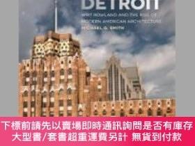 二手書博民逛書店Designing罕見Detroit: Wirt Rowland and the Rise of Modern A