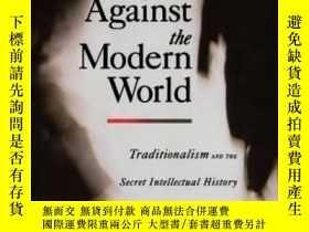 二手書博民逛書店Against罕見The Modern World: Tradi