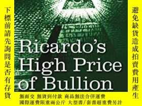 二手書博民逛書店Ricardo s罕見High Price Of Bullion Including, An Essay On P