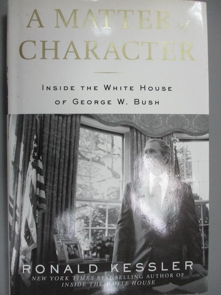 【書寶二手書T1/政治_ZHJ】A Matter of Character-Inside the White House..._Ronald Kessler