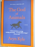 【書寶二手書T6/原文小說_KHE】THE GOD OF ANIMALS_Kyle, Aryn