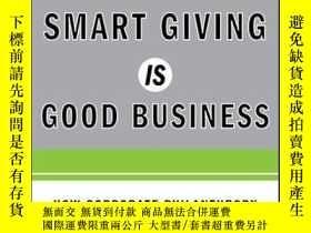 二手書博民逛書店Smart罕見Giving Is Good Business: How Corporate Philanthrop