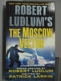【書寶二手書T6/原文小說_HTS】The Moscow Vector_Robert Ludlum