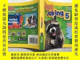 二手書博民逛書店National罕見Geographic Kids Just Joking 5: 300 Hilarious Jo