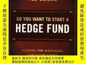 二手書博民逛書店So罕見You Want To Start A Hedge FundY464532 Ted Seides Wi