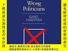 二手書博民逛書店Why罕見We Get The Wrong PoliticiansY255562 Isabel Hardman