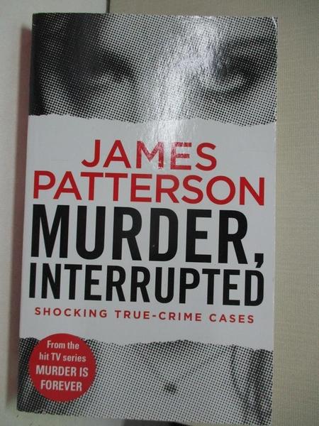 【書寶二手書T1/原文小說_BJC】Murder, Interrupted_James Patterson