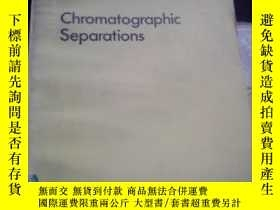 二手書博民逛書店(12)罕見CHROMATOGRAPHIC SEPARATIONS 色譜分離Y3701 看書影 看書影 出版