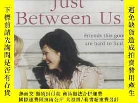 二手書博民逛書店Just罕見Between Us(32開本)Y31 Cathy