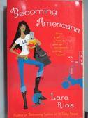 【書寶二手書T8/原文小說_MEJ】Becoming Americana_Lara Rios