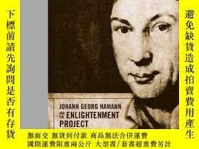 二手書博民逛書店Johann罕見Georg Hamann And The Enlightenment ProjectY2562