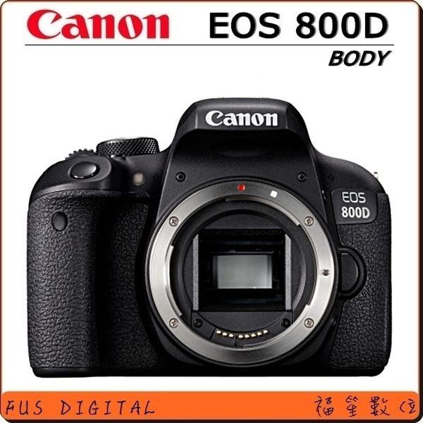 回函送好禮【福笙】Canon 800D BODY 單機身 (佳能公司貨) 送鏡蓋防丟夾+大吹球+拭鏡筆+魔布+保貼