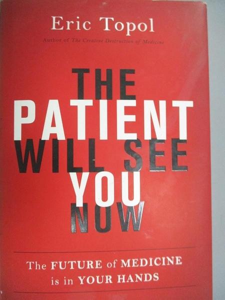 【書寶二手書T2/養生_DCR】The Patient Will See You Now: The Future of Medicine Is in Your Hands_Topol, Eric