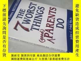 二手書博民逛書店The罕見7 Worst Things(Good) Parents Do【大32開 英文原版】(父母不該做的7件事