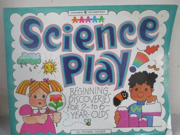 【書寶二手書T1/少年童書_J3E】Science Play!: Beginning Discoveries for 2-To 6-Year-Olds