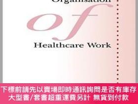 二手書博民逛書店預訂The罕見Social Organisation Of Healthcare WorkY492923 Da