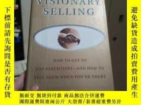 二手書博民逛書店Visionary罕見Selling: How to Get to Top Executives and How