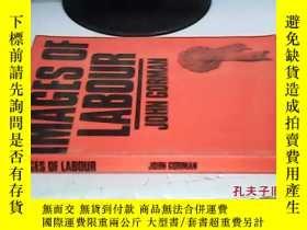 二手書博民逛書店IMAGES罕見OF LABOUR(看圖)Y10368 JOHN