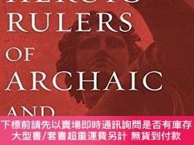 二手書博民逛書店The罕見Heroic Rulers Of Archaic And Classical GreeceY2551