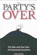 二手書博民逛書店《The Party s Over: Oil, War and the Fate of Industrial Societies》 R2Y ISBN:0865714827
