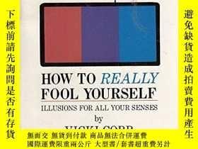 二手書博民逛書店How罕見to Really Fool Yourself: Illusions for All Your Sens