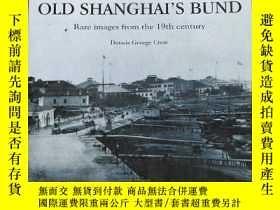 二手書博民逛書店Old罕見Shanghais Bund : rare images from the 19th century老上