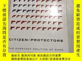二手書博民逛書店Citizen-Protectors:罕見The Everyday Politics of Guns in an