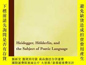 二手書博民逛書店Heidegger,罕見Holderlin, And The Subject Of Poetic Language