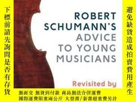 二手書博民逛書店Robert罕見Schumann s Advice To Young MusiciansY256260 Ste