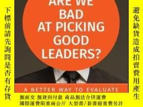 二手書博民逛書店Why罕見Are We Bad at Picking Good Leaders? A Better Way to