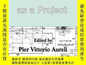 二手書博民逛書店The罕見City As A ProjectY364682 Pier Vittorio Aureli Ruby
