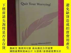 二手書博民逛書店Quit罕見Your Worrying! (小16開,硬精裝) 【詳見圖】Y5460 James, Georg