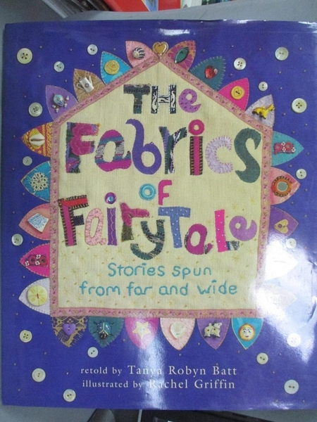 【書寶二手書T9/兒童文學_ZIB】The Fabrics of Fairy Tale : Stories Spun from Far and Wide_Tanya Batt