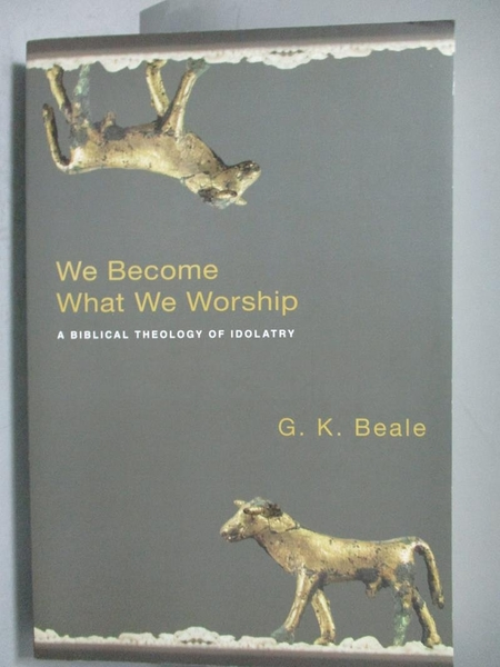 【書寶二手書T5/宗教_ZDX】We Become What We Worship_Beale, G. K.