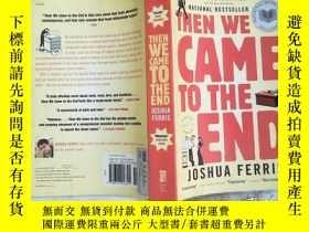 二手書博民逛書店約書亞•費裏斯罕見Then We Came to the End by Joshua Ferris (美國文學)英