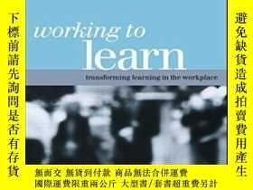 二手書博民逛書店Working罕見To Learn: Transforming Learning In The Workplace