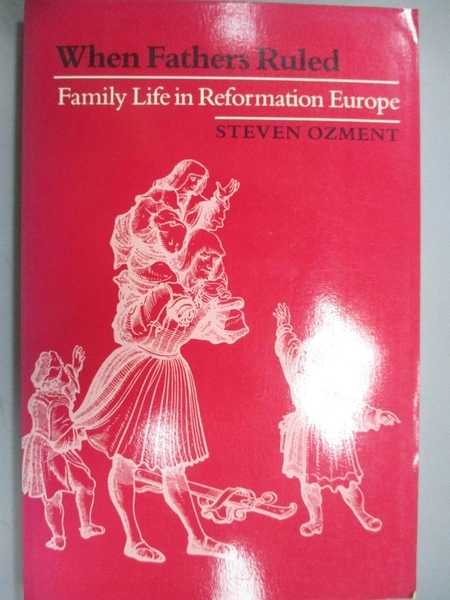 【書寶二手書T9/原文書_EB9】When Fathers Ruled: Family Life in Reformation Europe_Ozment, Steven E.