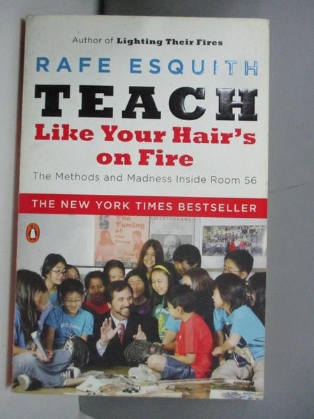 【書寶二手書T4/大學社科_AM8】Teach Like Your Hair's on Fire: The Methods and Madness Inside Room 56_Esquith, Rafe