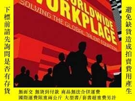 二手書博民逛書店The罕見Worldwide Workplace: Solving The Global Talent Equat