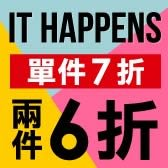 It Happens❖單件7折,兩件6折(部分商品除外)※提醒:商品顯示之紅標價為已打7折價➧➧