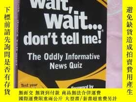 二手書博民逛書店Wait,wait...罕見don t tell me:the