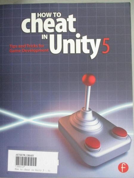 【書寶二手書T8/原文書_E5Y】How to Cheat in Unity 5: Tips and Tricks for Game Development_Thorn, Alan