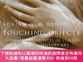二手書博民逛書店Touching罕見ObjectsY255174 Adrian W.b. Randolph Yale Univ