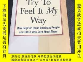二手書博民逛書店Try罕見to Feel It MY WayY246305 見圖
