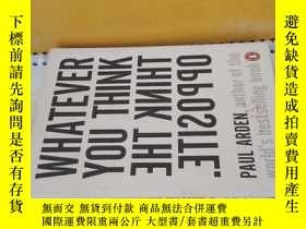 二手書博民逛書店whatever罕見you think,think the oppositeY125109 peter jam