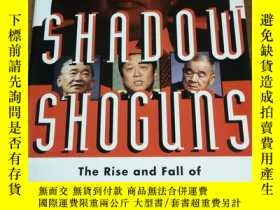 二手書博民逛書店SHADOW罕見SHOGUNS: The Rise and Fall of Japan s Postwar Pol