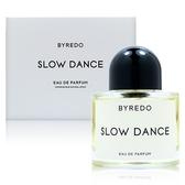 Byredo Slow Dance 詩性既視(慢舞) EDP 50ml [QEM-girl]