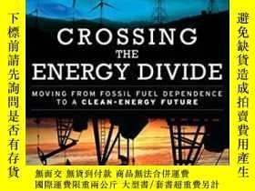 二手書博民逛書店Crossing罕見The Energy Divide: Moving From Fossil Fuel Depe