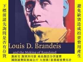 二手書博民逛書店Louis罕見D. Brandeis And The Making Of Regulated Competitio