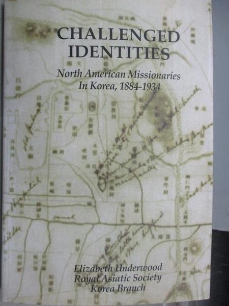 【書寶二手書T4/宗教_FAF】Challenged Identities_North American Missionaries In Korea 1884-1934
